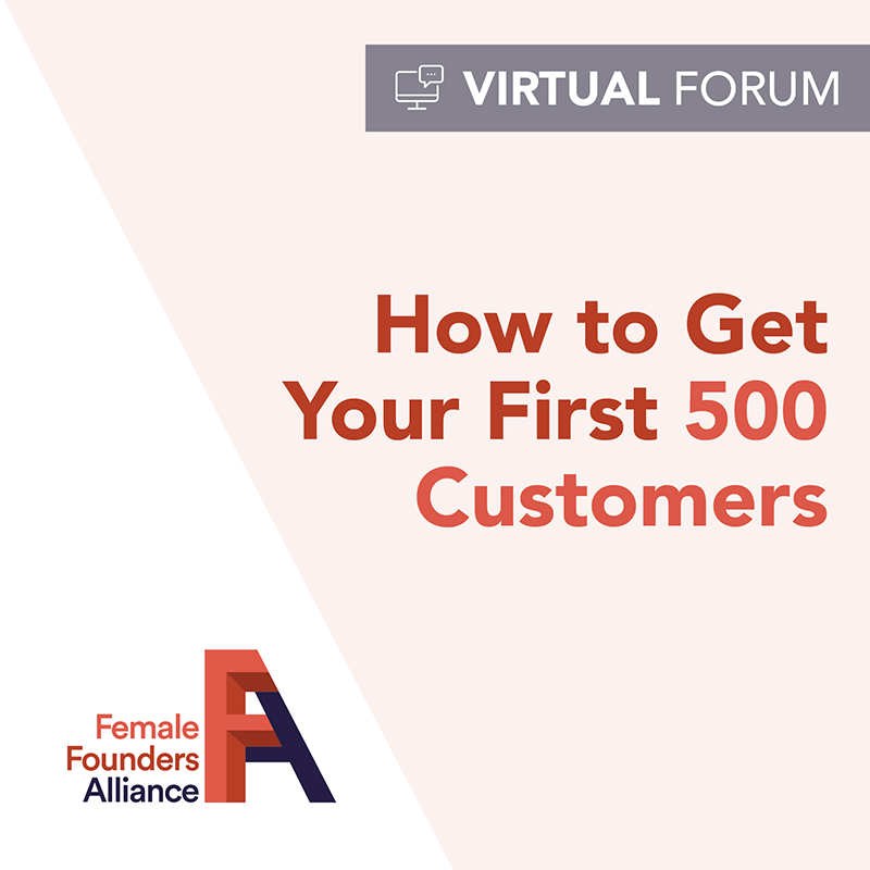 https://femalefounders.org/wp-content/uploads/2019/12/FFA_Forum_YourFirst500Customers.png