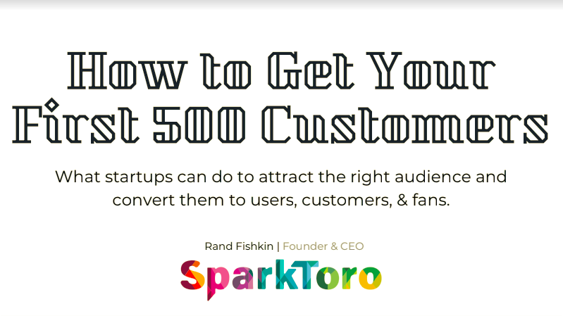 Looking for your first 500 customers? Rand Fishkin knows how to find them.